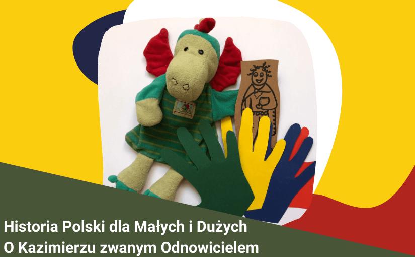 """Historia Polski - dla Małych i Dużych - """"O Kazimierzu zwanym Odnowicielem"""""""